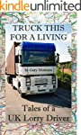 Truck This For A Living: Tales of a U...