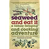 Seaweed and Eat It: A Family Foraging and Cooking Adventureby Fiona Houston
