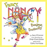 Fancy Nancy: Bonjour, Butterfly (       UNABRIDGED) by Jane O'Connor Narrated by Chloe Hennessee