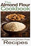 Rashelle Johnson The Almond Flour Cookbook: 30 Delicious and Gluten Free Recipes