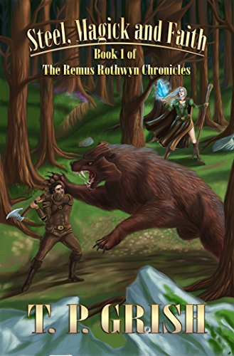 Book: Steel, Magick and Faith (Book 1 of The Remus Rothwyn Chronicles) by T.P. Grish