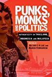 img - for Punks, Monks and Politics: Authenticity in Thailand, Indonesia and Malaysia book / textbook / text book