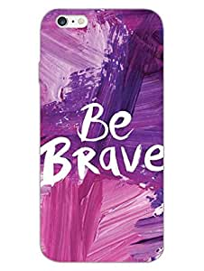 Be Brave - Typography - Hard Back Case Cover for Apple iPhone 6S - Superior Matte Finish - HD Printed Cases and Covers