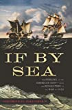 img - for If By Sea: The Forging of the American Navy -From the Revolution to the War of 1812 book / textbook / text book