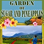 Garden of Sugar and Pineapples | Pineapple Sam