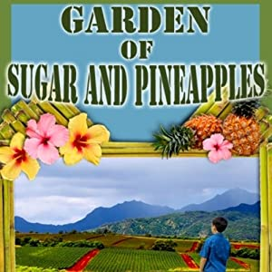 Garden of Sugar and Pineapples | [Pineapple Sam]