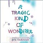 A Tragic Kind of Wonderful | Eric Lindstrom