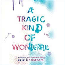 A Tragic Kind of Wonderful Audiobook by Eric Lindstrom Narrated by Katherine Mangold