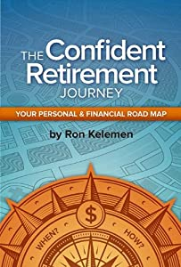 The Confident Retirement Journey--Your Personal & Financial Road Map by Confident Vision Press, LLC