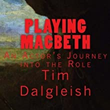 Playing Macbeth: An Actor's Journey into the Role (       UNABRIDGED) by Tim Dalgleish Narrated by Tim Dalgleish
