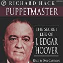 Puppetmaster: The Secret Life of J. Edgar Hoover (       UNABRIDGED) by Richard Hack Narrated by Dan Cashman