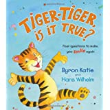 Tiger-Tiger, Is It True?: Four Questions to Make You Smile Againby Byron Katie