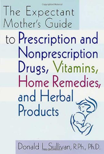 The Expectant Mother'S Guide: To Prescription And Nonprescription Drugs, Vitamins, Home Remedies, And Herbal Products front-1014335