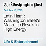 'Latin Heat': Washington Ballet's Mash-Up Revels in High Energy | Sarah L. Kaufman