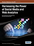 Harnessing the Power of Social Media and Web Analytics (Advances in Social Networking and Online Communities)