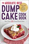 The Absolute Best Dump Cake Cookbook:...
