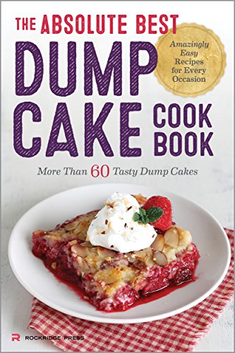 The Absolute Best Dump Cake Cookbook: More Than 60 Tasty Dump Cakes by Rockridge Press