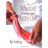 The Advanced Professional Pastry Chefby Bo Friberg