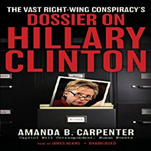 The Vast Right-Wing Conspiracy's Dossier on Hillary Clinton | [Amanda B. Carpenter]