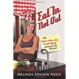 Eat In Not Out: The Learn-How-to-Cook Book, Without the Recipes ~ Melinda Hinson Neely