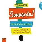 Souverän: Wie Sie stark auftreten auch wenn Sie sich nicht so fühlen | Cornelia Topf