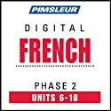 French Phase 2, Unit 06-10: Learn to Speak and Understand French with Pimsleur Language Programs  by Pimsleur