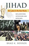 img - for Jihad: Bin Laden in His Own Words - Declarations, Interviews and Speeches (Pt. 1) by Brad K. Berner (2006-10-08) book / textbook / text book