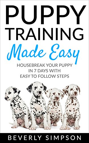 Puppy Training Made Easy: House Break Your Puppy In 7 Days With Easy To Follow Steps