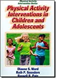 img - for Physical Activity Interventions in Children and Adolescents by Dianne Ward (2006-11-20) book / textbook / text book