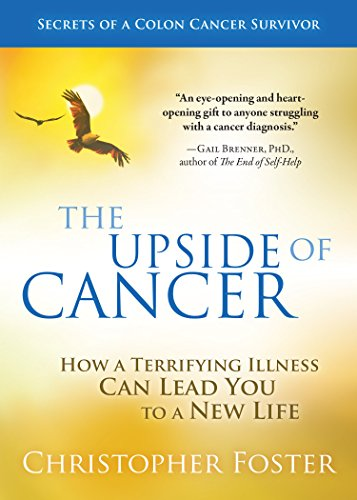 The Upside Of Cancer: How A Terrifying Illness Can Lead You To A New Life by Christopher Foster ebook deal