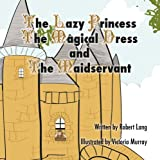 img - for The Lazy Princess the Magical Dress and the Maidservant book / textbook / text book