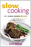 Katie Bishop Slow Cooking: Easy Slow Cooker Recipes