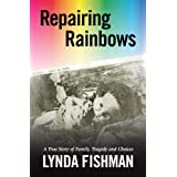 Repairing Rainbows: A True Story of Family, Tragedy and Choicesby Lynda Fishman