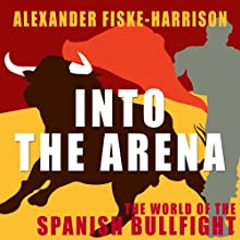 Into the Arena (       UNABRIDGED) by Alexander Fiske-Harrison Narrated by Paul Thornley
