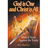 God is One and Christ is All: Biblical Truth Against the Trinity