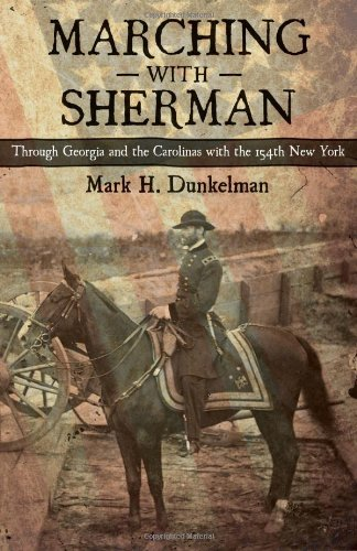 Marching With Sherman: Through Georgia and the Carolinas With the 154th New York (Conflicting Worlds: New Dimensions of the American Civil War): Mark H. Dunkelman: 9780807143780: Amazon.com: Books