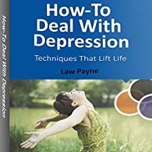 How-To Deal with Depression: Techniques That Lift Life (       UNABRIDGED) by Law Payne Narrated by David Winograd