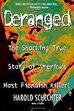 Deranged: The Shocking True Story of America's Most Fiendish Killer! (0671025457) by Schechter, Harold