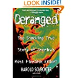 Deranged: The Shocking True Story of America's Most Fiendish Killer! by Harold Schechter
