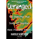 Deranged: The Shocking True Story of America's Most Fiendish Killer! ~ Harold Schechter