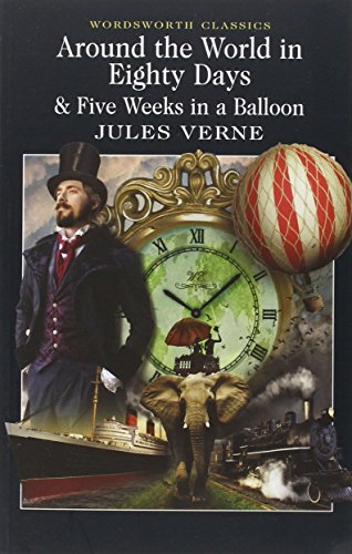 Around the World in 80 Days / Five Weeks in a Balloon: AND Five Weeks in a Balloon (Wordsworth Classics)