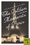 The Golden Moments of Paris:A Guide to the Paris of the 1920s