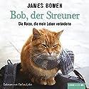 Bob, der Streuner: Die Katze, die mein Leben veränderte Hörbuch von James Bowen Gesprochen von: Carlos Lobo