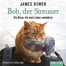 Bob, der Streuner: Die Katze, die mein Leben veränderte (       ungekürzt) von James Bowen Gesprochen von: Carlos Lobo