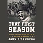 That First Season: How Vince Lombardi Took the Worst Team in the NFL and Set It on the Path to Glory | John Eisenberg