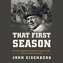 That First Season: How Vince Lombardi Took the Worst Team in the NFL and Set It on the Path to Glory (       UNABRIDGED) by John Eisenberg Narrated by Pat Young