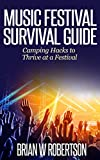 Music Festival Survival Guide: Camping Hacks to Thrive at a Festival (Survival Guide Series Book 1)