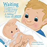 Waiting For Baby: A Sibling Visits the Nicu