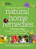 img - for National Geographic Complete Guide to Natural Home Remedies: 1,025 Easy Ways to Live Longer, Feel Better, and Enrich Your Life book / textbook / text book