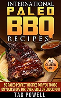 (FREE on 7/29) International Paleo Bbq Recipes: 59 Paleo Perfect Recipes For You To Bbq On Your Stove Top, Oven, Crock Pot Or Grill, All Paleo Perfect, Gluten-free, Low ... by Tag Powell - http://eBooksHabit.com